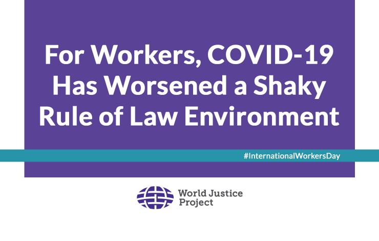 For Workers, COVID-19 Has Worsened a Shaky Rule of Law Environment